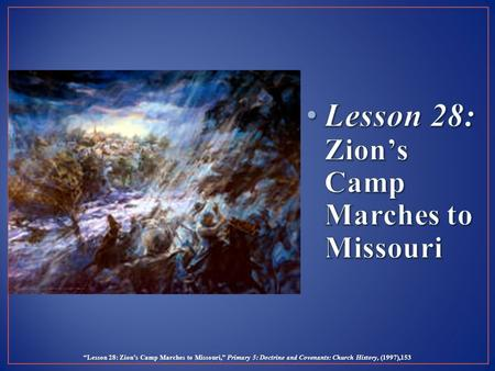 """Lesson 28: Zion's Camp Marches to Missouri,"" Primary 5: Doctrine and Covenants: Church History, (1997),153."