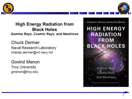 1 High Energy Radiation from Black Holes Gamma Rays, Cosmic Rays, and Neutrinos Chuck Dermer Naval Research Laboratory Govind.