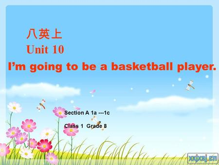 八英上 Unit 10 Section A 1a ---1c Class 1 Grade 8 I'm going to be a basketball player.