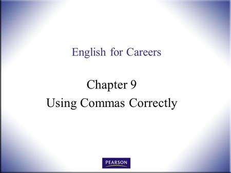 English for Careers Chapter 9 Using Commas Correctly.