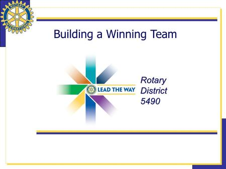 Building a Winning Team RotaryDistrict5490. 2 The Time is NOW Now is the time to brainstorm Now is the time to dream. Now is the time to plan. Now is.