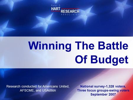 National survey-1,328 voters, Three focus groups-swing voters September 2007 HART RESEARCH P e t e r D ASSOTESCIA Winning The Battle Of Budget Research.