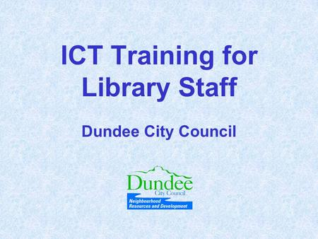 ICT Training for Library Staff Dundee City Council.
