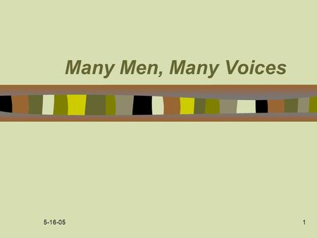 5-16-051 Many Men, Many Voices. 5-16-05 2 Many Men, Many Voices n Target Population –MSM gay/bisexual some non-gay identified –Black African American,