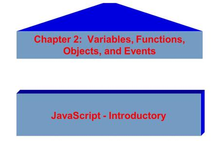 Chapter 2: Variables, Functions, Objects, and Events JavaScript - Introductory.