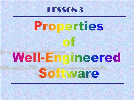 LESSON 3. Properties of Well-Engineered Software The attributes or properties of a software product are characteristics displayed by the product once.