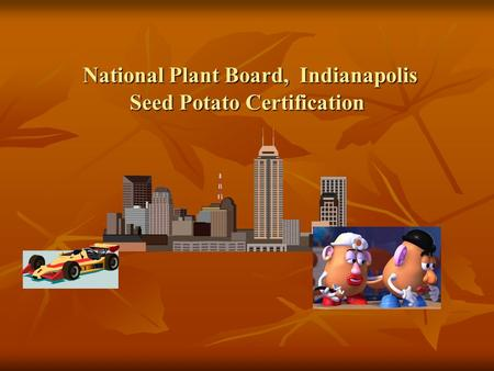 National Plant Board, Indianapolis Seed Potato Certification National Plant Board, Indianapolis Seed Potato Certification.