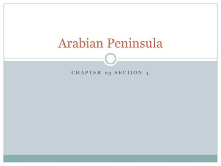 CHAPTER 23 SECTION 4 Arabian Peninsula. I can explain how the discovery of oil changed the Arabian Peninsula. I can describe how Saudi Arabia has tried.