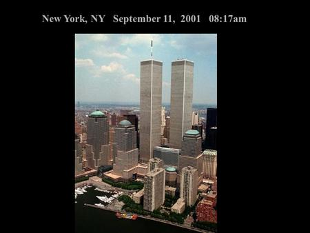 New York, NY September 11, 2001 08:17am. New York, NY September 11, 2001 09:52am.