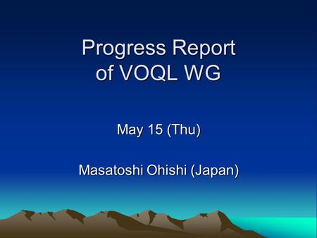 Progress Report of VOQL WG May 15 (Thu) Masatoshi Ohishi (Japan)