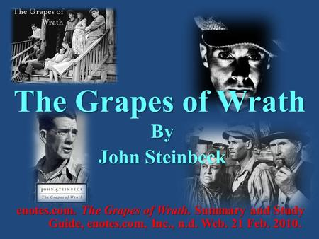 The Grapes of Wrath By John Steinbeck enotes.com. The Grapes of Wrath. Summary and Study Guide, enotes.com, Inc., n.d. Web. 21 Feb. 2010.