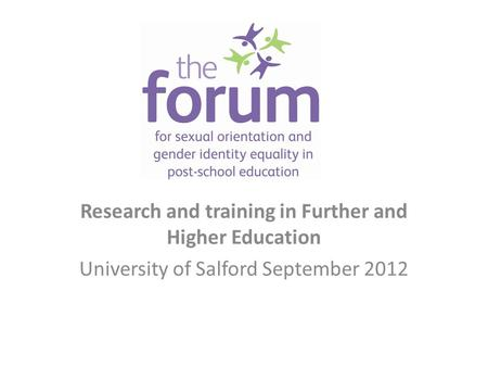 Research and training in Further and Higher Education University of Salford September 2012.