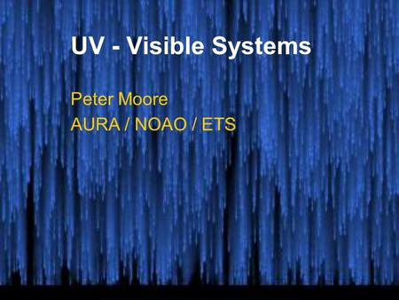 UV - Visible Systems Peter Moore AURA / NOAO / ETS.