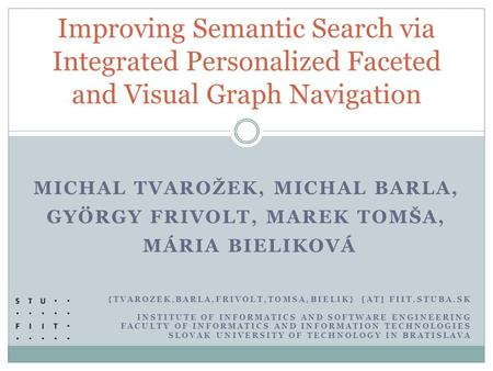 MICHAL TVAROŽEK, MICHAL BARLA, GYÖRGY FRIVOLT, MAREK TOMŠA, MÁRIA BIELIKOVÁ Improving Semantic Search via Integrated Personalized Faceted and Visual Graph.