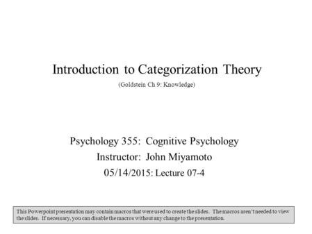 Introduction to Categorization Theory (Goldstein Ch 9: Knowledge) Psychology 355: Cognitive Psychology Instructor: John Miyamoto 05/14 /2015: Lecture 07-4.