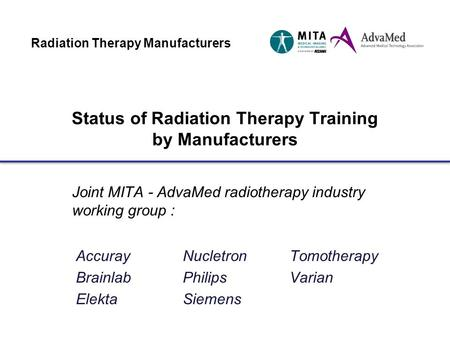 Radiation Therapy Manufacturers Status of Radiation Therapy Training by Manufacturers Joint MITA - AdvaMed radiotherapy industry working group : Accuray.