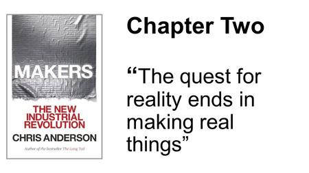 "Chapter Two "" The quest for reality ends in making real things"""