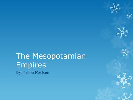 The Mesopotamian Empires By: Jeron Madsen. The Sumerian Empire  One of the worlds first civilizations formed in the southern part of Mesopotamia.  In.