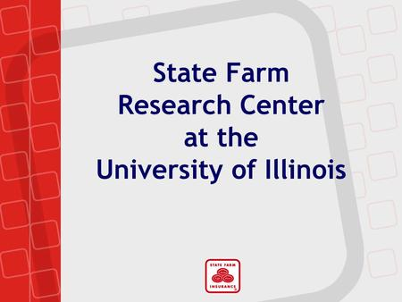 State Farm Research Center at the University of Illinois.