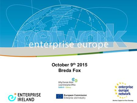 Title Sub-title PLACE PARTNER'S LOGO HERE European Commission Enterprise and Industry October 9 th 2015 Breda Fox.