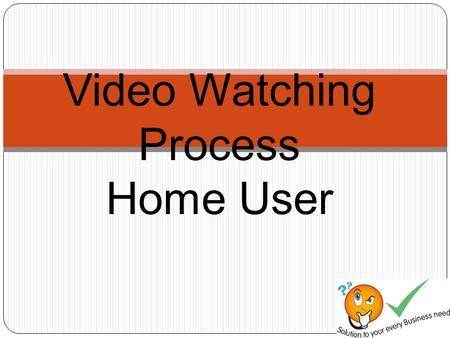 Video Watching Process Home User. Scope of Work View the link which will be given in your login ID and Password for 60 Second. Just click and Enjoy the.