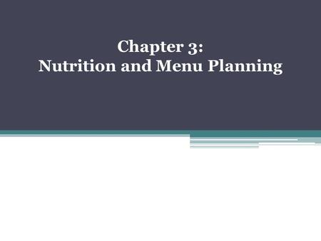 Chapter 3: Nutrition and Menu Planning. Nutrition Basics Nutrition: the study of how food is used by the body Six major nutrient groups: ▫Proteins: provide.