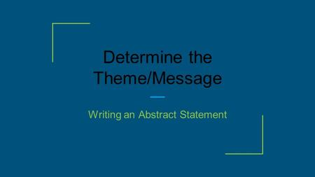 Determine the Theme/Message Writing an Abstract Statement.