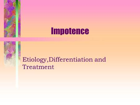 Impotence Etiology,Differentiation and Treatment.