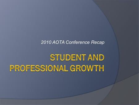 "2010 AOTA Conference Recap. Centennial Vision  ""We envision that occupational therapy is a powerful, widely recognized, science-driven, and evidence-based."