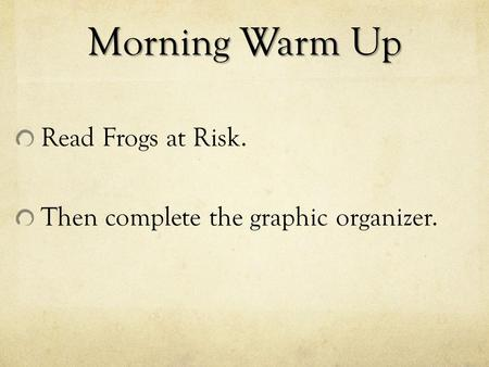 Morning Warm Up Read Frogs at Risk. Then complete the graphic organizer.