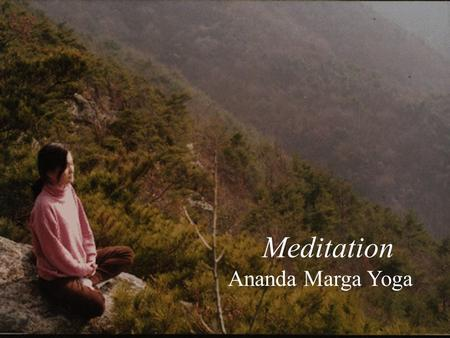 Meditation Ananda Marga Yoga. Knowing the Mind §The mind is the instrument to be utilized during the practice of meditation. Knowing how it works and.