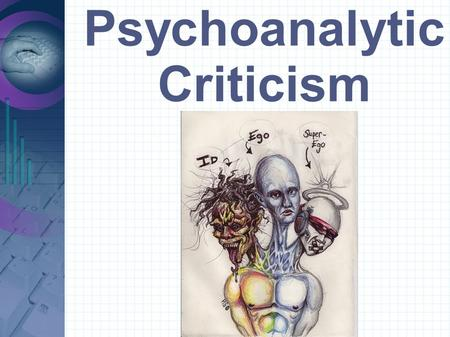 Psychoanalytic Criticism. Psychoanalysis Focuses on the subconscious mind Explores repressed wishes and fantasies.