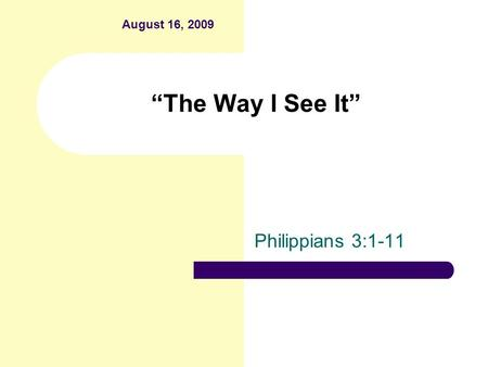 """The Way I See It"" Philippians 3:1-11 August 16, 2009."