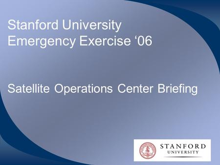 Stanford University Emergency Exercise '06 Satellite Operations Center Briefing.