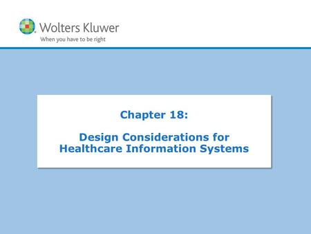 Copyright © 2016 Wolters Kluwer Health | Lippincott Williams & Wilkins Chapter 18: Design Considerations for Healthcare Information Systems Chapter 18: