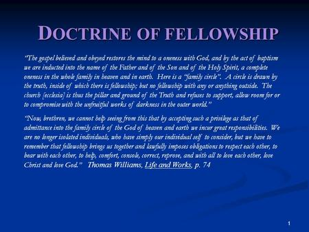 "1 D OCTRINE OF FELLOWSHIP ""The gospel believed and obeyed restores the mind to a oneness with God, and by the act of baptism we are inducted into the name."