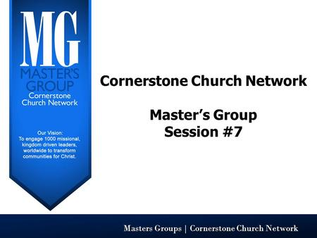 Masters Groups | Cornerstone Church Network Cornerstone Church Network Master's Group Session #7.