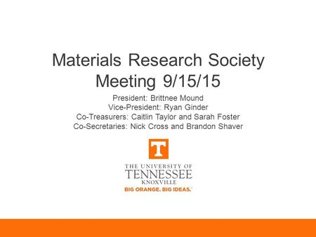Materials Research Society Meeting 9/15/15 President: Brittnee Mound Vice-President: Ryan Ginder Co-Treasurers: Caitlin Taylor and Sarah Foster Co-Secretaries: