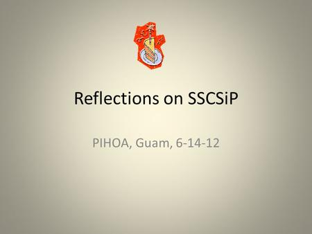 Reflections on SSCSiP PIHOA, Guam, 6-14-12. DaCT team Project Manager, Health Planner, Project Coordinator, Biomedical Coordinator, M & E officer, Administration.