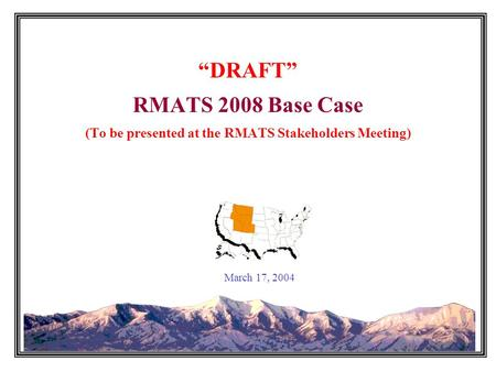 """DRAFT"" RMATS 2008 Base Case (To be presented at the RMATS Stakeholders Meeting) March 17, 2004."
