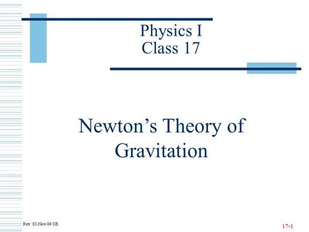 17-1 Physics I Class 17 Newton's Theory of Gravitation.