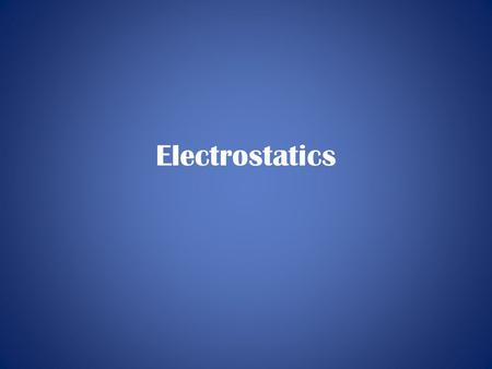 Electrostatics. Point Charges As we did for masses in mechanics, we consider charges to be single points in space Charges can be single protons, electrons,