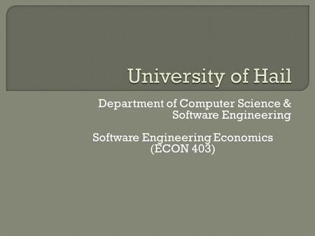 Department of Computer Science & Software Engineering Software Engineering Economics (ECON 403)