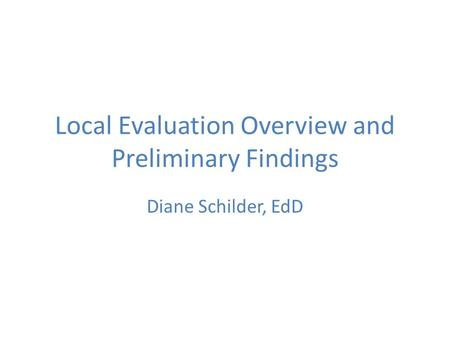 Local Evaluation Overview and Preliminary Findings Diane Schilder, EdD.