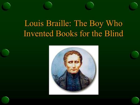 Louis Braille: The Boy Who Invented Books for the Blind.