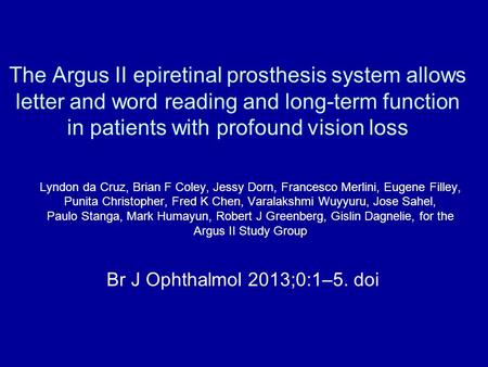 The Argus II epiretinal prosthesis system allows letter and word reading and long-term function in patients with profound vision loss Lyndon da Cruz, Brian.