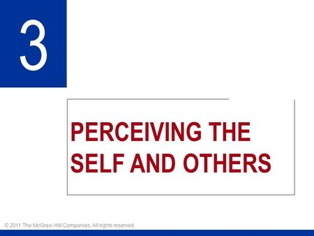 PERCEIVING THE SELF AND OTHERS 3 © 2011 The McGraw-Hill Companies. All rights reserved.