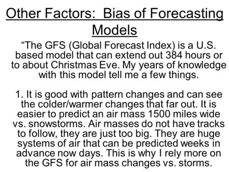 "Other Factors: Bias of Forecasting Models ""The GFS (Global Forecast Index) is a U.S. based model that can extend out 384 hours or to about Christmas Eve."