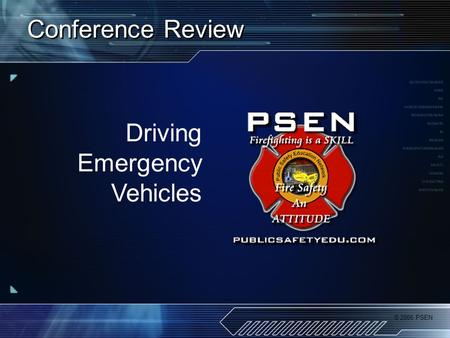 © 2006 PSEN Conference Review Driving Emergency Vehicles.