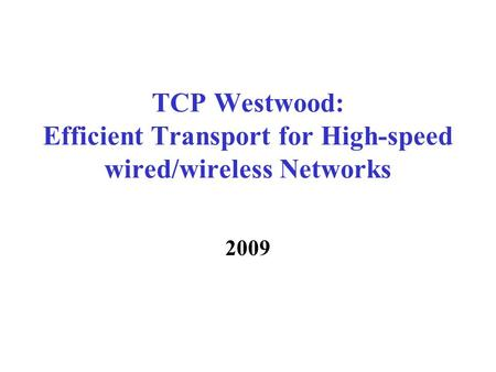 TCP Westwood: Efficient Transport for High-speed wired/wireless Networks 2009.